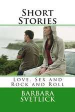Short Stories Love, Sex and Rock and Roll