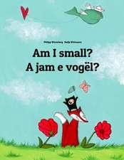 Am I Small? a Jam E Vogel?