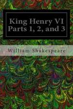 King Henry VI Parts 1, 2, and 3