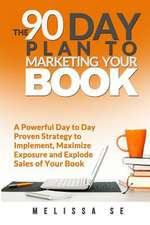 The 90 Day Plan to Marketing Your Book