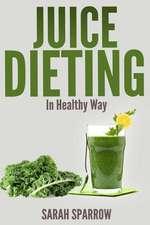 Juice Dieting in Healthy Way