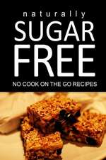 Naturally Sugar Free - No Cook on the Go Recipes