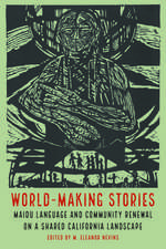 World-Making Stories: Maidu Language and Community Renewal on a Shared California Landscape