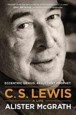 C. S. Lewis -- A Life:  Eccentric Genius, Reluctant Prophet