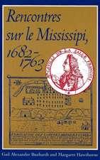 Buzhardt, G:  Rencontres sur le Mississipi, 1682-1763