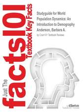Studyguide for World Population Dynamics: An Introduction to Demography by Anderson, Barbara A., ISBN 9780205913961