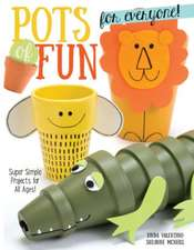 Pots of Fun for Everyone, Revised and Expanded Edition:  Super Simple Projects for All Ages!