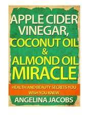 Apple Cider Vinegar, Coconut Oil & Almond Oil Miracle