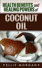 Health Benefits and Healing Powers of Coconut Oil