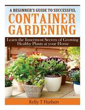 A Beginner?s Guide to Successful Container Gardening