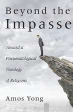 Beyond the Impasse:  Toward a Pneumatological Theology of Religions