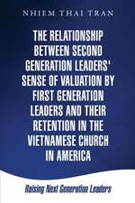 The Relationship Between Second Generation Leaders' Sense of Valuation by First Generation Leaders and Their Retention in the Vietnamese Church in Ame