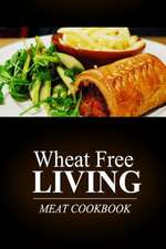 Wheat Free Living - Meat Cookbook