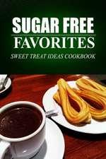 Sugar Free Favorites - Sweet Treat Ideas Cookbook