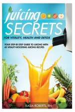 Juicing Secrets for Vitality, Health and Detox