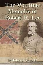 The Wartime Memoirs of Robert E Lee