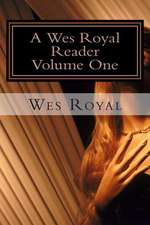 A Wes Royal Reader - Volume One