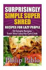 Surprisingly Simple Super Shred Diet Recipes for Lazy People