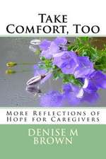 Take Comfort, Too