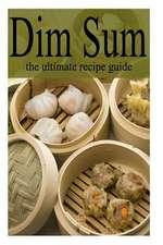 Dim Sum - The Ultimate Recipe Guide