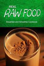 Real Raw Food - Breakfast and Smoothie Cookbook