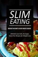 Slim Eating - Breakfast and Sweet & Savory Breads Cookbook