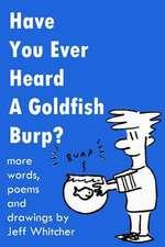 Have You Ever Heard a Goldfish Burp?