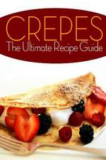 Crepes! the Ultimate Recipe Guide