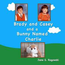 Brady and Casey and a Bunny Named Charlie