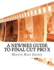 A Newbies Guide to Final Cut Pro X