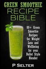 Green Smoothie Recipe Bible