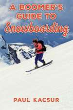 A Boomer's Guide to Snowboarding