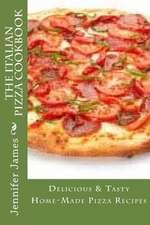 The Italian Pizza Cookbook - Delicious & Tasty Home-Made Pizza Recipes