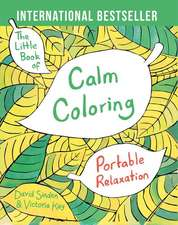 The Little Book of Calm Coloring:  Portable Relaxation