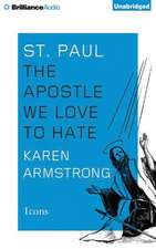 St. Paul:  The Apostle We Love to Hate