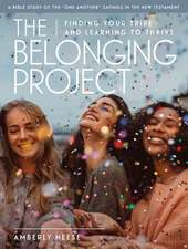 The Belonging Project - Women's Bible Study Guide with Leader Helps: Finding Your Tribe and Learning to Thrive