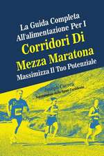 La Guida Completa All'alimentazione Per I Corridori Di Mezza Maratona