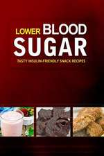 Lower Blood Sugar ? Tasty Insulin-Friendly Snack Recipes