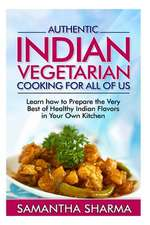 Authentic Indian Vegetarian Cooking for All of Us