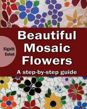 Beautiful Mosaic Flowers - A Step-By-Step Guide