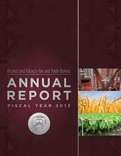 Alcohol and Tobacco Tax and Trade Bureau Annual Report Fiscal Year 2013