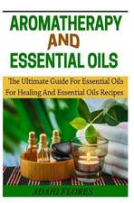 Aromatheraphy and Essential Oils