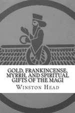 Gold, Frankincense, Myrrh, and Spiritual Gifts of the Magi