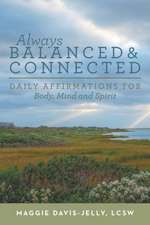 Always Balanced and Connected:  Daily Affirmations for Body, Mind and Spirit