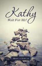 Kathy, Wait for Me!:  Inspiration for Daily Living