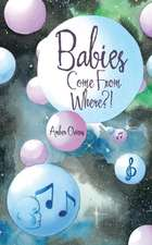 Babies Come from Where?!:  7 Steps to Personal Power
