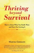 Thriving Beyond Survival:  How to Know What You Really Want and Have Fun Getting It