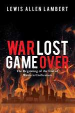 War Lost Game Over: The Beginning of the End of Western Civilization