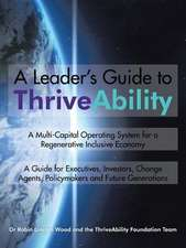 A Leader's Guide to Thriveability: A Multi-Capital Operating System for a Regenerative Inclusive Economy