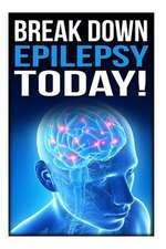 Break Down Epilepsy Today